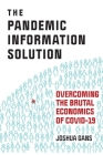 The Pandemic Information Solution: Overcoming the Brutal Economics of Covid-19 Cover Image