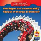 What Happens at an Amusement Park?/Que Pasa En Un Parque de Diversiones? (Where People Work/Donde Trabaja La Gente?) Cover Image