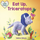 Eat Up, Triceratops (Little Loves) Cover Image