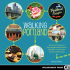 Walking Portland: 30 Tours of Stumptown's Funky Neighborhoods, Historic Landmarks, Park Trails, Farmers Markets, and B Cover Image