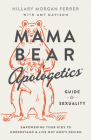 Mama Bear Apologetics(r) Guide to Sexuality: Empowering Your Kids to Understand and Live Out God's Design Cover Image