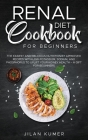 Renal Diet Cookbook for Beginners: The Easiest and Delicious Nutritionist Approved Recipes with Low Potassium, Sodium, and Phosphorus to Uplift your K Cover Image
