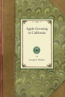 Apple Growing in California: A Practical Treatise Designed to Cover Some of the Important Phases of Apple Culture Within the State Cover Image
