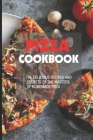 Pizza Cookbook: The Delicious Recipes And Secrets Of The Masters Of Homemade Pizza: Recipes For Every Type Of Pizza Cover Image