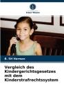 Vergleich des Kindergerichtsgesetzes mit dem Kinderstrafrechtssystem Cover Image