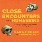 Close Encounters with Humankind: A Paleoanthropologist Investigates Our Evolving Species Cover Image