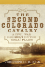 The Second Colorado Cavalry, 69: A Civil War Regiment on the Great Plains (Campaigns and Commanders #69) Cover Image