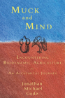 Muck and Mind: Encountering Biodynamic Agriculture: An Alchemical Journey Cover Image