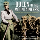 Queen of the Mountaineers Lib/E: The Trailblazing Life of Fanny Bullock Workman Cover Image