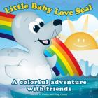 Little Baby Love Seal: A Colorful Adventure with Friends (Story Book #1) Cover Image