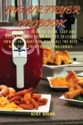 The Air Fryer Cookbook: The Complete guide to Quick, Easy and Affordable Air Fryer Recipes to Learn How to Fry, Bake and Roast all the Best Me Cover Image
