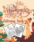 Thanksgiving Coloring Book: +30 Premium Thanksgiving Coloring Pages for Kids, Toddlers, and Preschoolers Cute Thanksgiving Things Such as Turkey, Cover Image