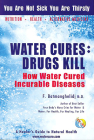 Water Cures: Drugs Kill: How Water Cured Incurable Diseases Cover Image