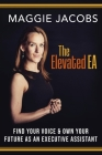 The Elevated EA: Find Your Voice & Own Your Future as an Executive Assistant Cover Image