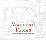 Mapping Texas: A Cartographic Journey, 1561-1860 Cover Image