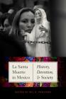 La Santa Muerte in Mexico: History, Devotion, and Society Cover Image