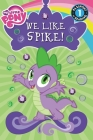 My Little Pony: We Like Spike! (Passport to Reading Level 1) Cover Image