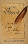 Saint Hildegard: Ancient Insights for Modern Seekers Cover Image
