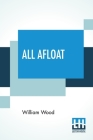 All Afloat: Edited By George M. Wrong And H. H. Langton Cover Image