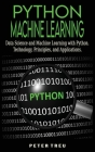 Python Machine Learning for Beginners: Data Science and Machine Learning with Python.Technology, Principles, and Applications. (Programming #1) Cover Image