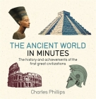 The Ancient World in Minutes: The history and achievements of the first great civilizations Cover Image