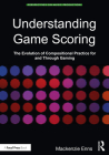 Understanding Game Scoring: The Evolution of Compositional Practice for and Through Gaming (Perspectives on Music Production) Cover Image