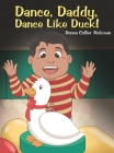 Dance, Daddy, Dance Like Duck! Cover Image