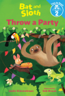 Bat and Sloth Throw a Party (Bat and Sloth: Time to Read, Level 2) Cover Image