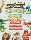 keep calm and watch detective Armani how he will behave with plant and animals: A Gorgeous Coloring and Guessing Game Book for Armani /gift for Armani Cover Image