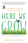 Here We Grow: Mindfulness Through Cancer and Beyond Cover Image