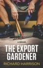 The Export Gardener: A Clumsy Australian Starts a Gardening Business in the UK. Cover Image