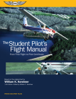 The Student Pilot's Flight Manual: From First Flight to Pilot Certificate (Kershner Flight Manual) Cover Image