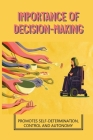 Importance Of Decision-Making: Promotes Self-Determination, Control And Autonomy: Supported Decision Making Means Cover Image