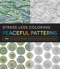Stress Less Coloring - Peaceful Patterns: 100+ Coloring Pages for Calm and Relaxation Cover Image