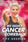 My Noisy Cancer Comeback: Running at the Mouth, While Running for My Life Cover Image