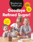 Goodbye Refined Sugar!: Easy Recipes with No Added Sugar or Fat Cover Image
