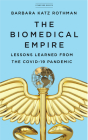 The Biomedical Empire: Lessons Learned from the Covid Pandemic Cover Image