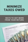 Minimize Taxes Owed: Ways To Get More From Your Return: Rules To Use Tax Credits Cover Image