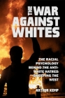 The War Against Whites: The Racial Psychology Behind the Anti-White Hatred Sweeping the West Cover Image