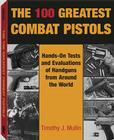 The 100 Greatest Combat Pistols: Hand-On Tests and Evaluations of Handguns from Around the World Cover Image