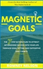 Magnetic Goals: The 7-Step Action Plan to Attract Astonishing Success Into Your Life Through Goal Setting and Supportive Daily Habits Cover Image