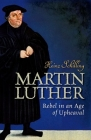 Martin Luther: Rebel in an Age of Upheaval Cover Image