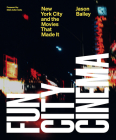 Fun City Cinema: New York City and the Movies that Made It Cover Image