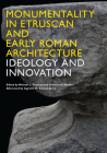 Monumentality in Etruscan and Early Roman Architecture: Ideology and Innovation Cover Image