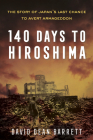 140 Days to Hiroshima: The Story of Japan's Last Chance to Avert Armageddon Cover Image