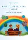 How to live with the Virus: A guidebook to help you through Cover Image