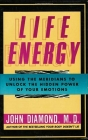 Life Energy: Using the Meridians to Unlock the Hidden Power of Your Emotions Cover Image