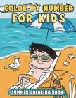 Color by Number for Kids: Summer Coloring Book: Summer Vacation Coloring Book for Children with Beach Scenes, Fun Summer Activities and More! Cover Image