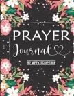 Prayer Journal: Prayer Journal Women 52 Week Scripture, Bible Devotional Study Guide & Workbook, Great Gift Idea, Beautiful Floral Glo Cover Image