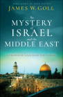 The Mystery of Israel and the Middle East: A Prophetic Gaze Into the Future Cover Image
